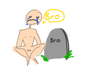 Someone mourning his dead bro