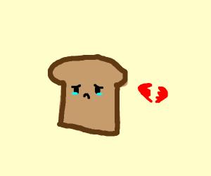 bread is heartbroken