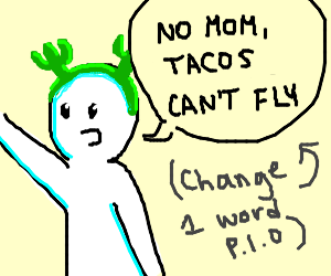 No Mom,it cant fly (change 1 word p.i.o.)