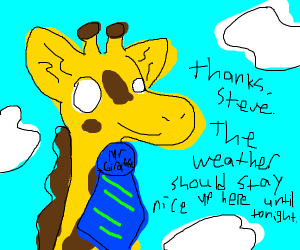 Now back to Mr. Giraffe with the weather.