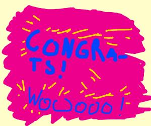 CONGRATS!!!!! WoooOooooOooOooOoo!!!