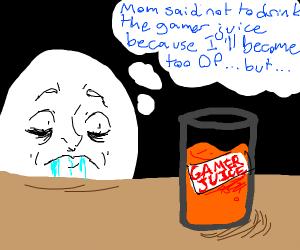 dont drink gamer juice