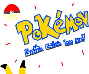 Gotta catch them all Pokemon!
