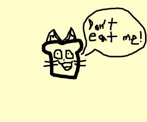 don't eat me, i'm cat, not bread