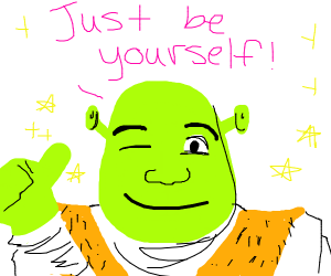 Shrek tells you to just be you