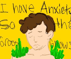 he is nervous so grass grows on his shoulders