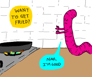 pink worm does not want to get fried