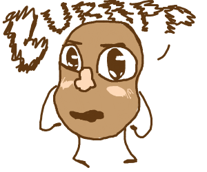 potato with a huge pink nose burps