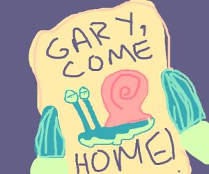 Spongebob: Come home Gary!