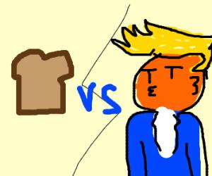 trump vs a piece of bread