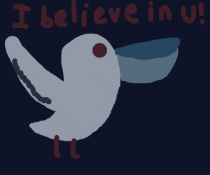 Supportive Pelican belives in you!