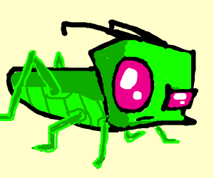 Invader Zim is a cricket
