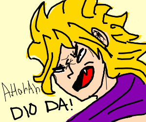 AHAhAhah, it was me, Dio!