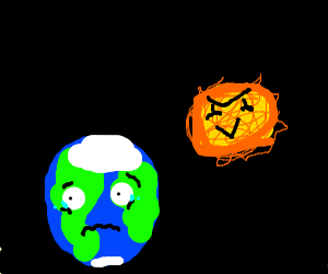 Earth is afraid of Sun