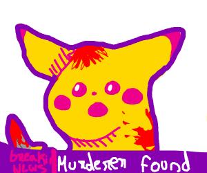 Pikachu is a murderer