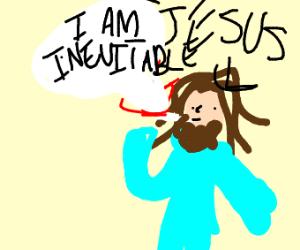 Jesus smokes, claims to be inevitable.