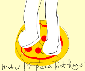 Number #13 Pizza foot fungus