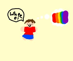 "Man think of rainbow, ""Wheee!"""