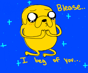 Jake from Adventure Time, begging