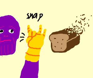 thanos snaps bread away