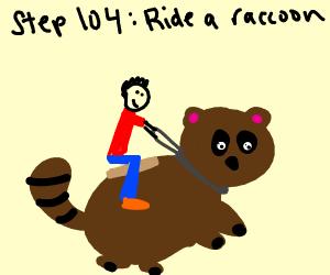 Step 104 ride a raccoon