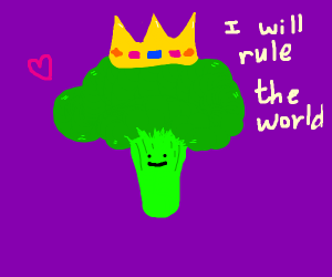 "King Broccoli says ""i will rule the world!"""