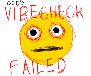 You have failed God's Vibe Check.