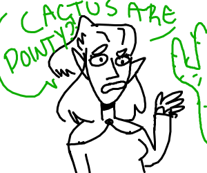"Elf girl saying ""CACTUS ARE POINTY?!"""