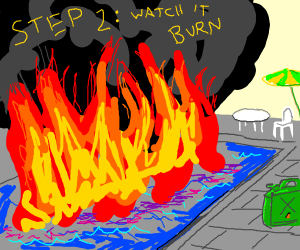 Step 1: Set a swimming pool on fire