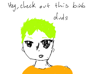guy says hey check out this birb duds