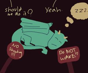 Don't wake the sleeping dragon