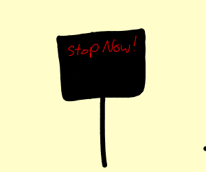 Sign saying STOP NOW!