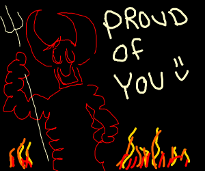 devil is proud of how far you've come