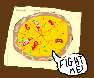 Pizza saying FIGHT ME!