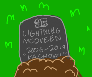 bye lightning McQueen, youll be in our hearts