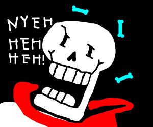 Papyrus! NYEH HEH HEH!!!!