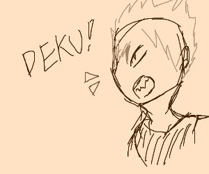 "Bakugo says ""DEKU"""