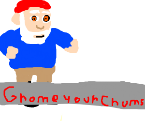Im a gnome, and you've been GNOMED