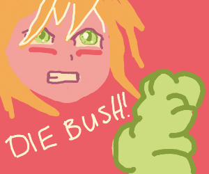 Angry girl wants bush to die