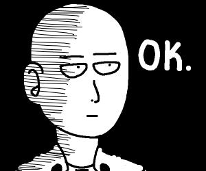 """Saitama """"Ok."""""""