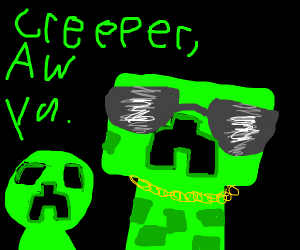 creeper? aw man (cont)