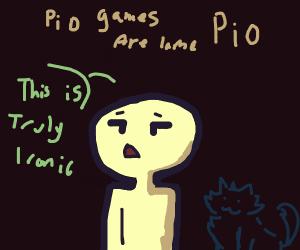 PIO games are lame P.I.O