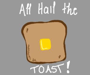 All hail the toast!