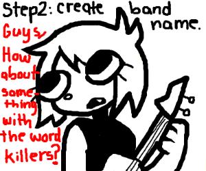 Step 1: start a band