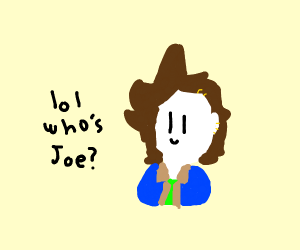 Don T Ask Who Joe Is Drawception Never ask who joe is. don t ask who joe is drawception