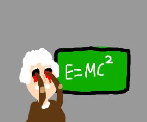 Einstein sacrifices his eyes to learn E=MCsq.