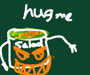 Salad creepy creature wants to hug you
