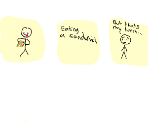 (panel 2 panels ago) ...but that's my lunch..