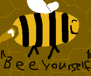 Bee yourself. Do your own sting.