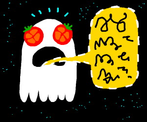 ghost with tomatoe-eyes, speaking jibberish